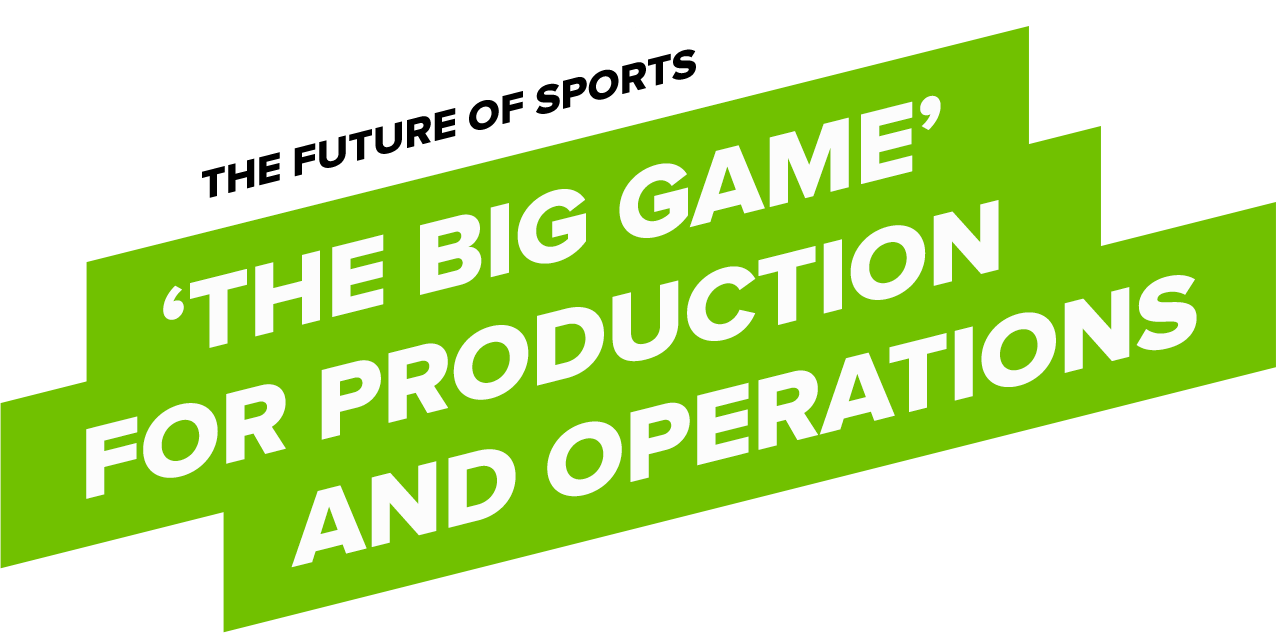 'The Big Game' for Production and Operations