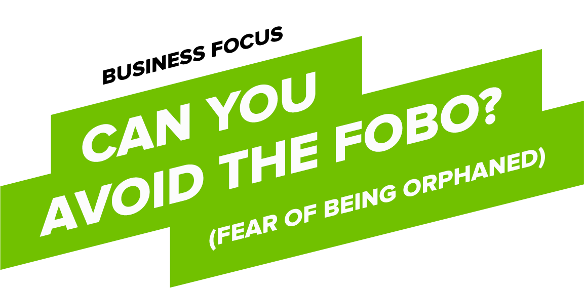 Can you avoid FOBO? (Fear Of Being Orphaned)